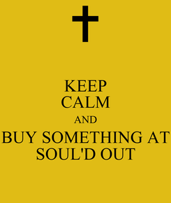 Poster: KEEP CALM AND BUY SOMETHING AT SOUL'D OUT