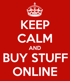 Poster: KEEP CALM AND BUY STUFF ONLINE