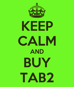 Poster: KEEP CALM AND BUY TAB2