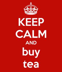 Poster: KEEP CALM AND buy tea