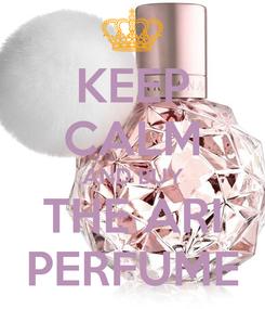 Poster: KEEP CALM AND BUY THE ARI PERFUME
