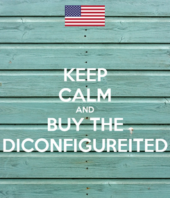 Poster: KEEP CALM AND BUY THE DICONFIGUREITED