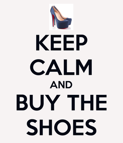 Poster: KEEP CALM AND BUY THE SHOES