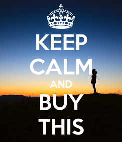 Poster: KEEP CALM AND BUY THIS