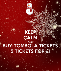 Poster: KEEP CALM AND BUY TOMBOLA TICKETS 5 TICKETS FOR £1