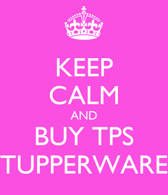 Poster: KEEP CALM AND BUY TPS TUPPERWARE