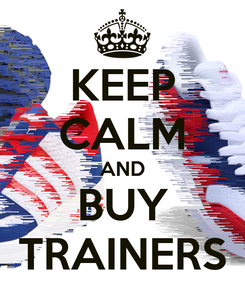 Poster: KEEP CALM AND BUY TRAINERS