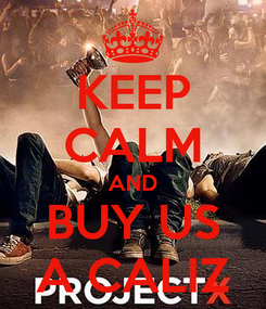 Poster: KEEP CALM AND BUY US A CALIZ