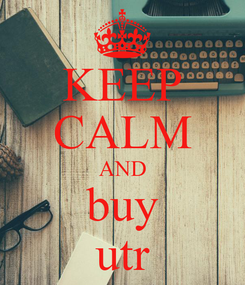Poster: KEEP CALM AND buy utr