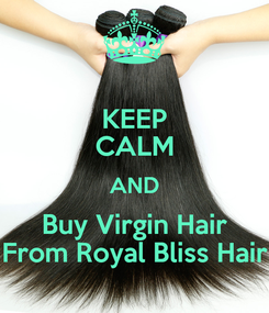 Poster: KEEP CALM AND Buy Virgin Hair From Royal Bliss Hair