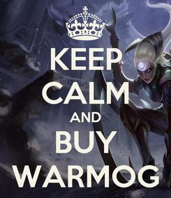 Poster: KEEP CALM AND BUY WARMOG