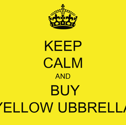 Poster: KEEP CALM AND  BUY YELLOW UBBRELLA