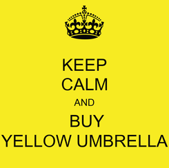 Poster: KEEP CALM AND  BUY YELLOW UMBRELLA