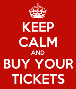 Poster: KEEP CALM AND BUY YOUR TICKETS