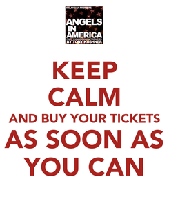 Poster: KEEP CALM AND BUY YOUR TICKETS AS SOON AS YOU CAN
