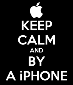 Poster: KEEP CALM AND BY A iPHONE