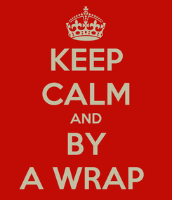 Poster: KEEP CALM AND BY A WRAP