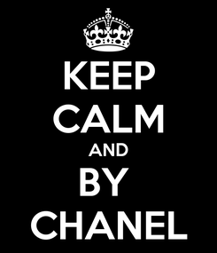 Poster: KEEP CALM AND BY  CHANEL