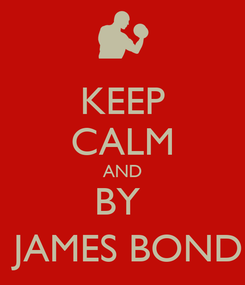 Poster: KEEP CALM AND BY   JAMES BOND