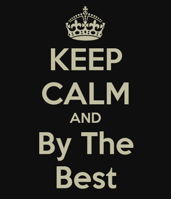 Poster: KEEP CALM AND By The Best