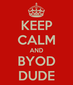 Poster: KEEP CALM AND BYOD DUDE