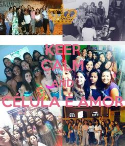 Poster: KEEP CALM AND CÉLULA É AMOR