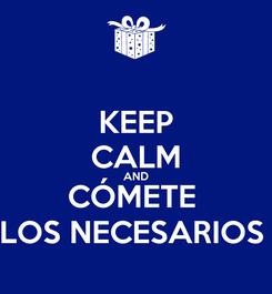 Poster: KEEP CALM AND CÓMETE  LOS NECESARIOS