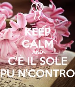 Poster: KEEP CALM AND C'È IL SOLE PU N'CONTRO