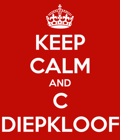 Poster: KEEP CALM AND C DIEPKLOOF