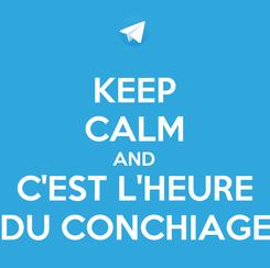 Poster: KEEP CALM AND C'EST L'HEURE DU CONCHIAGE
