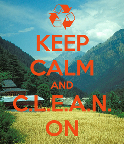 Poster: KEEP CALM AND C.L.E.A.N. ON