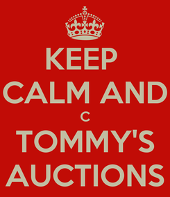 Poster: KEEP  CALM AND C TOMMY'S AUCTIONS