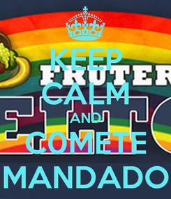 Poster: KEEP CALM AND C0METE MANDADO