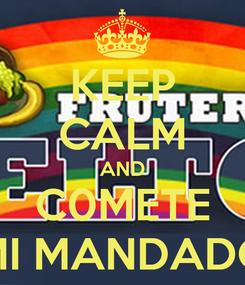 Poster: KEEP CALM AND C0METE MI MANDADO