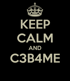 Poster: KEEP CALM AND C3B4ME