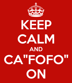 "Poster: KEEP CALM AND CA""FOFO"" ON"