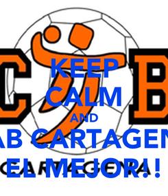 Poster: KEEP CALM AND CAB CARTAGENA EL MEJOR!!