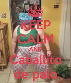 Poster: KEEP CALM AND Caballito de palo
