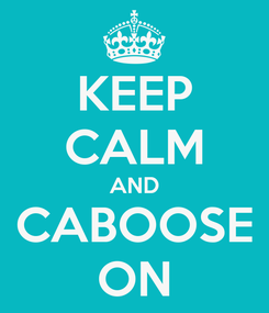 Poster: KEEP CALM AND CABOOSE ON