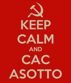 Poster: KEEP CALM AND CAC ASOTTO