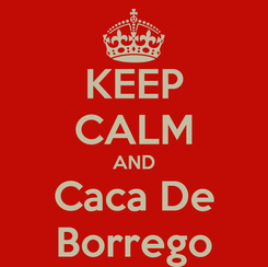 Poster: KEEP CALM AND Caca De Borrego