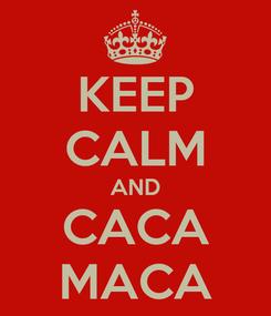 Poster: KEEP CALM AND CACA MACA
