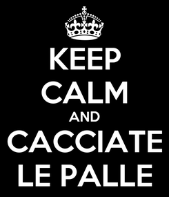 Poster: KEEP CALM AND CACCIATE LE PALLE