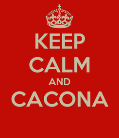 Poster: KEEP CALM AND CACONA