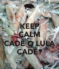 Poster: KEEP CALM AND CADÊ O LULA CADÊ?