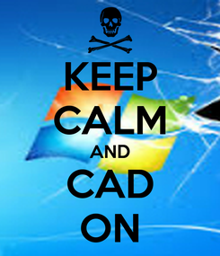 Poster: KEEP CALM AND CAD ON