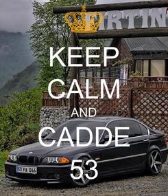 Poster: KEEP CALM AND CADDE 53