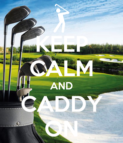 Poster: KEEP CALM AND CADDY ON