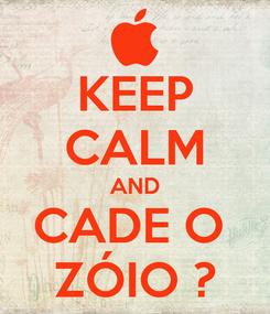 Poster: KEEP CALM AND CADE O  ZÓIO ?
