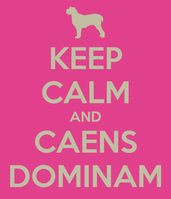 Poster: KEEP CALM AND CAENS DOMINAM